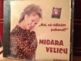 MIOARA VELICU - HAI,SA RIDICAM PAHARUL - ELECTRECORD - CD NOU,SIGILAT