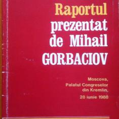 RAPORTUL PREZENTAT DE MIHAIL GORBACIOV Moscova, Palatul Congreselor din Kremlin - Carte Politica