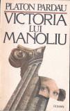 VICTORIA LUI MANOLIU de PLATON PARDAU, Alta editura, 1990
