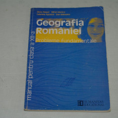 Geografia Romaniei - Manual pentru clasa a XII - a - Silviu Negut - Mihai Ielenicz - Gabriela Apostol - Dan Balteanu - Humanitas - 2002 - Manual scolar humanitas, Clasa 12, Geografie