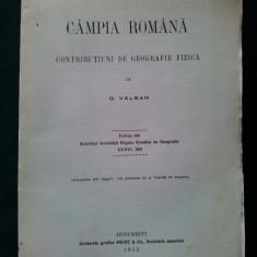 Campia Romana, de George Valsan, - 1915(cu dedicatie Iuliu Maior) - Carte Geografie