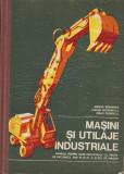 Masini si Utilaje Industriale 1977 Mircea Romanita, Stefan Dogarescu, Mihai Stanescu, Alta editura