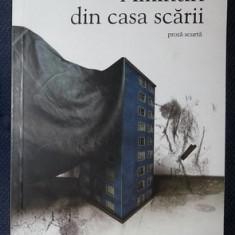 Laura Aprodu AMINTIRI DIN CASA SCARII Ed. Humanitas 2012 - Nuvela