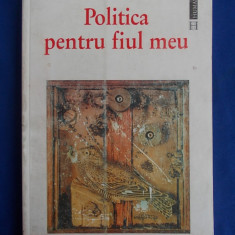 FERNANDO SAVATER - POLITICA PENTRU FIUL MEU - BUCURESTI - 1999