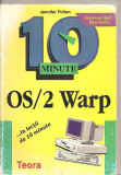 (C4329) 10 MINUTE , OS/2 WARP DE JENNIFER FULTON, editura TEORA ,1995