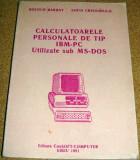 CALCULATOARELE PERSONALE DE TIP IBM-PC Utilizate sub MS-DOS - Boldur Barbat / Sofia Cristodulo, Alta editura