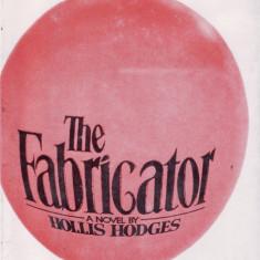 THE FABRICATOR de HOLLIS HODGES (IN LIMBA ENGLEZA) - Carte in engleza