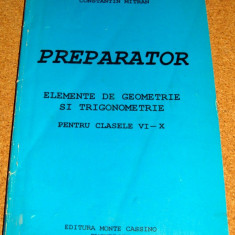 PREPARATOR ( Elemente de Geometrie si Trigonometrie pentru clasele VI-X ) - Constantin Mitran - Culegere Matematica