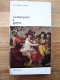 JOSE ORTEGA Y GASSET - VELAZQUEZ. GOYA (Meridiane, 1972), Alta editura