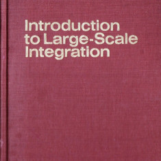 INTRODUCTION TO LARGE-SCALE INTEGRATION de ADI J. KHAMBATA (IN LIMBA ENGLEZA) - Carte in engleza
