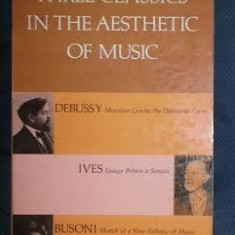 Three Classics in the Aesthetic of Music (3 eseuri, unul de Debussy, unul de Ives si unul de Busoni) Dover Publ 1962