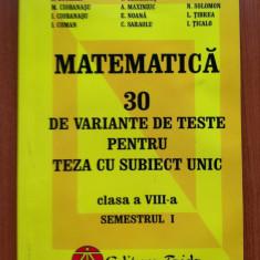MATEMATICA 30 VARIANTE TESTE PT TEZE CU SUBIECT UNIC CLS A VIII-A SEML I Balauca - Carte Matematica