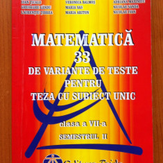 MATEMATICA 33 VARIANTE TESTE PT TEZA CU SUBIECT UNIC CLS A VII-A SEM II Balauca - Culegere Matematica