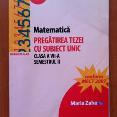 MATEMATICA PREGATIREA TEZEI CU SUBIECT UNIC CLASA A VII-A SEM II - Zaharia - Culegere Matematica