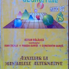 ALGEBRA GEOMETRIE MATE BT AUXILIAR LA MANUALELE ALTERNATIVE Cls a VIII-a Balauca - Culegere Matematica