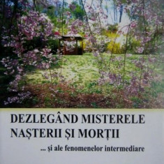 Daisaku Ikeda - Dezlegand misterele nasterii si mortii _ O viziune budista asupra vietii - Carti Budism