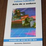 TATIANA LEBEDEVA - ARTA DE A SEDUCE SAU PUBLIC RELATIONS IN VERSIUNE FRANCEZA, Alta editura
