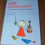 GAIA SACCHI - COPII CENTRIFUGATI. CAND ACTIVITATILE EXTRASCOLARE SUNT PREA MULTE. psihologia copilului, Alta editura