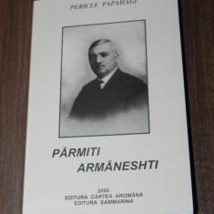 PERICLE PAPAHAGI - PARMITI ARMANESHTI. BASME AROMANE SI GLOSAR. carte in aromana. aromani - Carte Istorie