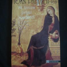 IOAN PAUL al II-lea - SA TRECEM PRAGUL SPERANTEI  {1995}
