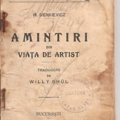 (C4433) AMINTIRI DIN VIATA DE ARTIST DE H. SIENKIEVICZ, EDITURA LIBRARIEI LEON ALCALAY, TRADUCERE DE WILL GHUL - Carte veche