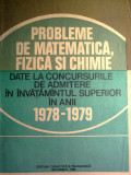 I. Gh. Sabac - Probleme de matematica, fizica si chimie date la concursurile de admitere in invatamantul superior in anii 1978 - 1979, Alta editura