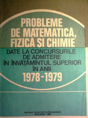 I. Gh. Sabac - Probleme de matematica, fizica si chimie date la concursurile de admitere in invatamantul superior in anii 1978 - 1979 foto