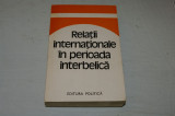 Relatii internationale in perioada interbelica - Editura Politica - 1980