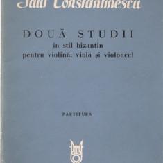 PAUL CONSTANTINESCU - DOUA STUDII MUZICALE IN STIL BIZANTIN PENTRU VIOLINA, VIOLA SI VIOLONCEL - PARTITURA {1967 - TIRAJ: 240 EX. ! }