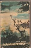 (C4430) LA RASCRUCE DE VINTURI DE EMILY BRONTE, ELU, 1962, TRADUCERE DE HENRIETTE YVONNE STAHL, PREFATA DE ANA CARTIANU, Alta editura