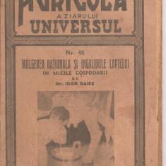 (C4423) MULGEREA RATIONALA SI INGRIJIRILE LAPTELUI IN MICILE GOSPODARII DE DR. IOAN BAIES, BIBLIOTECA AGRICOLA A ZIARULUI UNIVERSUL, 1943 - Carti Agronomie