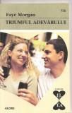 """(C4360) TRIUMFUL ADEVARULUI DE FAYE MORGAN, EDITURA ALCRIS, 2009, COLECTIA """"EL SI EA"""", ROMAN DE DRAGOSTE"""