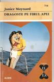 """(C4356) DRAGOSTE PE FIRUL APEI DE JANICE MAYNARD, EDITURA ALCRIS, 2008, COLECTIA """"EL SI EA"""", ROMAN DE DRAGOSTE"""