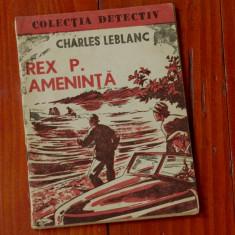 Carte - brosura ------ Rex P. Ameninta - de C Leblanc - colectia Detectiv - 62 pagini - Carte de aventura