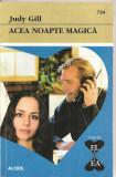 "(C4358) ACEA NOAPTE MAGICA DE JUDY GILL, EDITURA ALCRIS, 2009, COLECTIA ""EL SI EA"", ROMAN DE DRAGOSTE"