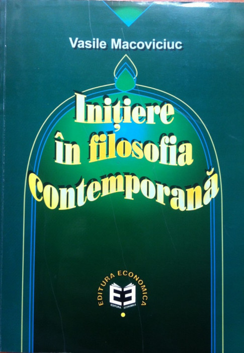 INITIERE IN FILOSOFIA CONTEMPORANA - Vasile Macoviciuc