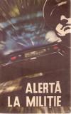 ALERTA LA MILITIE / GHEORGHE ALDEA , 27, Alta editura