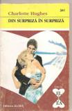 """(C4346) DIN SURPRIZA IN SURPRIZA DE CHARLOTTE HUGHES, EDITURA ALCRIS, 2001, COLECTIA """"EL SI EA"""", ROMAN DE DRAGOSTE"""