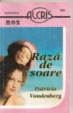 "(C4344) RAZA DE SOARE DE PATRICIA VANDENBERG, EDITURA ALCRIS, 2007, COLECTIA ""ROZ"", ROMAN DE DRAGOSTE"