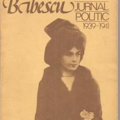 (C4371) JURNAL POLITIC 1939-1941 DE MARTHA BIBESCU, EDITURA POLITICA, 1979, Alta editura