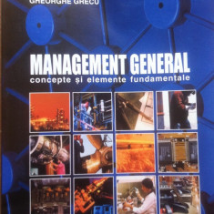 MANAGEMENT GENERAL CONCEPTE SI ELEMENTE FUNDAMENTALE - Iulia Grecu, Gheorghe Grecu - Carte Management