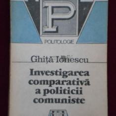 Ghita Ionescu INVESTIGAREA COMPARATIVA A POLITICII COMUNISTE Ed. Humanitas 1992