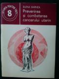 Prevenirea si combaterea cancerului uterin - Elena Barnea / Stiinta pentru toti, Alta editura
