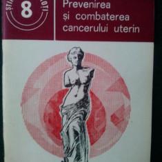 Prevenirea si combaterea cancerului uterin - Elena Barnea / Stiinta pentru toti - Carte Obstretica Ginecologie