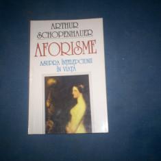 AFORISME ASUPRA INTELEPCIUNII IN VIATA DE ARTHUR SCHOPENHAUER, - Filosofie