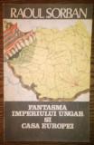 Carte - Raoul Sorban - Fantasma Imperiului Ungar si casa Europei
