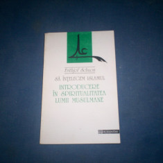 SA INTELEGEM ISLAMUL INTRODUCERE IN SPIRITUALITATEA LUMII MUSULMANE FRITHJOF SCHUON - Carti Islamism, Humanitas