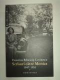 SCRISORI CATRE MONICA 1947-1951 - ECATERINA BALACIOIU LOVINESCU, Alta editura, Monica Lovinescu