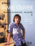 JAMIE OLIVER - BUCATARUL CARE SE DEZBRACA... DE SECRETE NR.4 JURNALUL NATIONAL ED. CURTEA VECHE