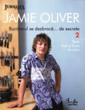 JAMIE OLIVER - BUCATARUL CARE SE DEZBRACA... DE SECRETE NR.2 JURNALUL NATIONAL ED. CURTEA VECHE